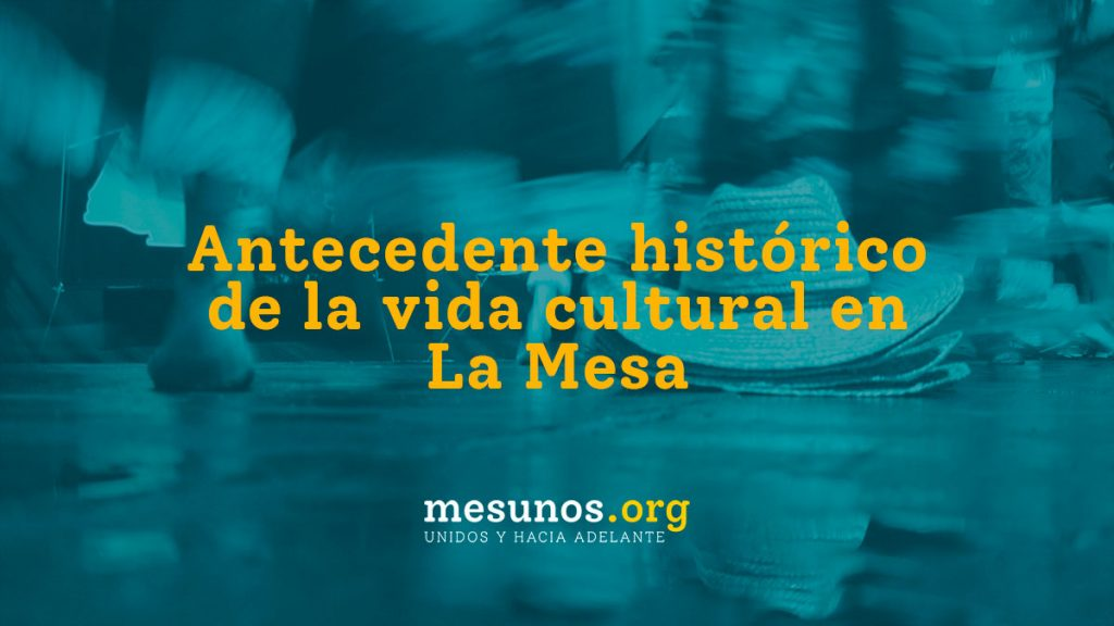 Antecedente histórico de la vida cultural en La Mesa
