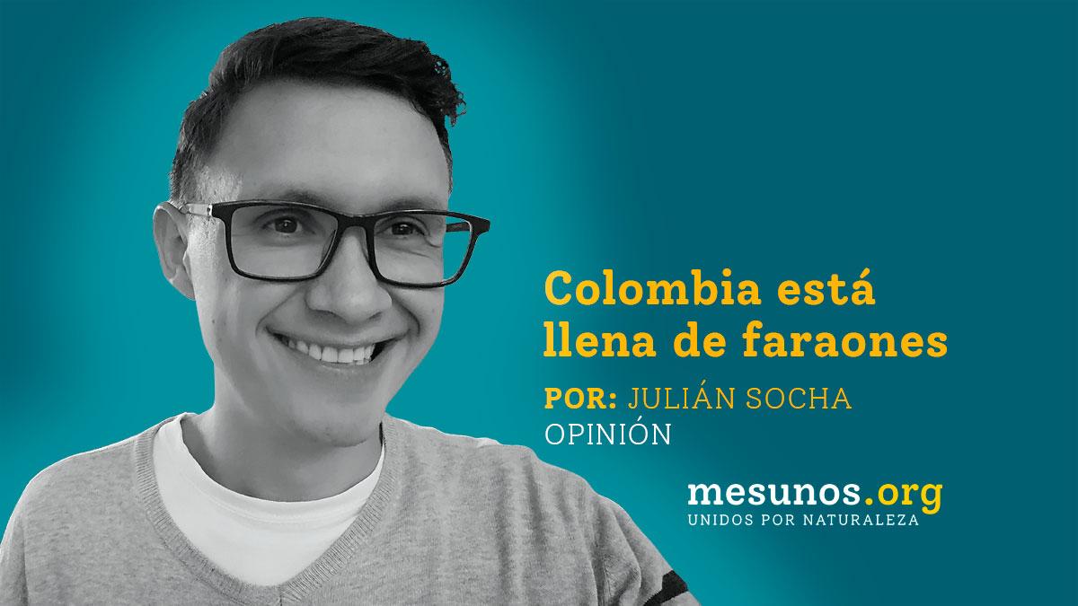 Colombia está llena de faraones