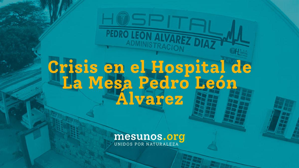 Crisis en el Hospital de La Mesa Pedro León Álvarez