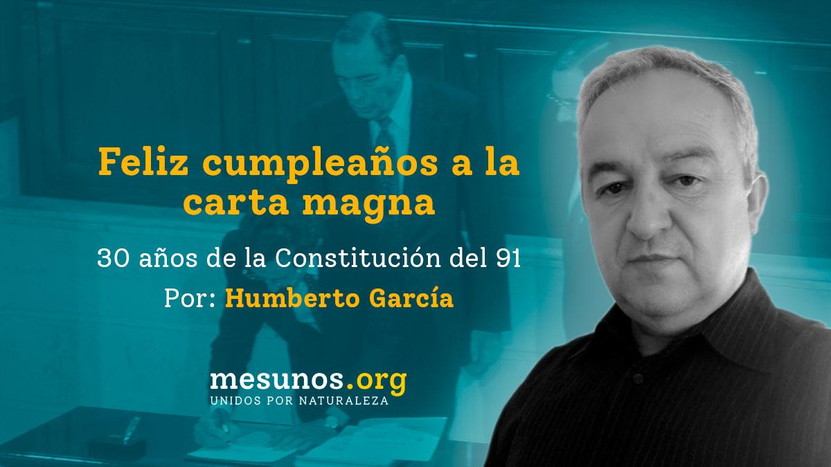 Feliz cumpleaños a la carta magna 30 años de la constitución del 91