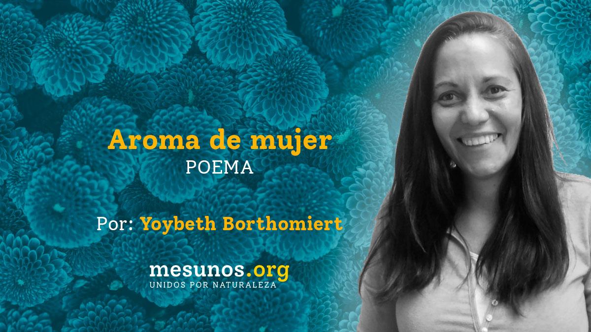 Poema Aroma de mujer por Yoybeth Borthomieth
